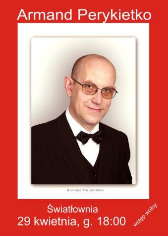 Zdjęcie mężczyzny w okularach, w garniturze. Napisy: Armand Perykietko. Światłownia.29.04.2016, g.18. Wstęp wolny.