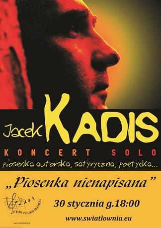 Plakat z napisami: Jacek Kadis, koncert solo. Piosenka nienapisana. 30 stycznia, g.18. swiatlownia.eu