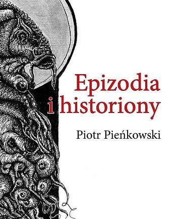 Okładka książki Piotra Pieńkowskiego pt. Epizodia i historiony
