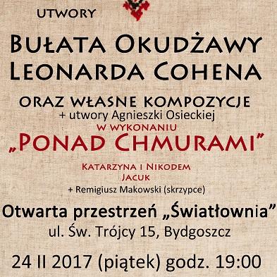 Plakat z napisami: Utwory Okudżawy, Cohena oraz włąsne kompozycje w wykonaniu zespołu Ponad Chmurami. 24.02.2017.g.19. Światłownia.