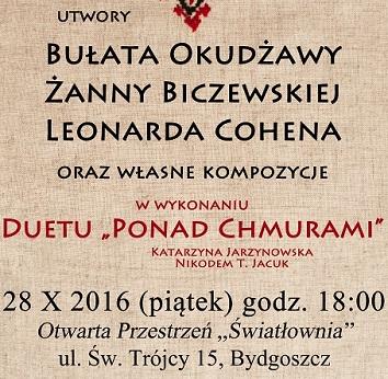 Plakat z napisami: Utwory Cohena,Okudżawy,Biczewskiej oraz własne w wykonaniu zespołu Ponad Chmurami. 28.10.2016, g.18. Światłownia.