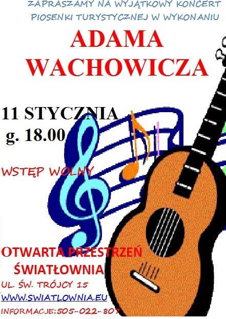 Plakat z napisami: Zapraszamy na wyjątkowy koncert piosenki turystycznej w wykonaniu Adama Wachowicza. 11 stycznia, g.18.00. Wstęp wolny. Światłownia, ul. Św. Trójcy 15. informacje:505-022-807