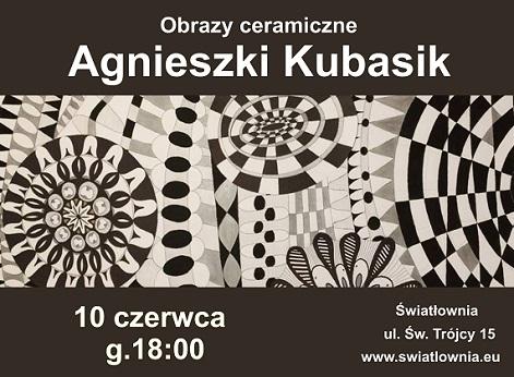 U góry napis: Obrazy ceramiczne Agnieszki Kubasik. W środku zdjęcie mozaika w kolorach biało-czarnym. Na dole napis: Światłownia, 10 czerwca, g.18 swiatlownia.eu