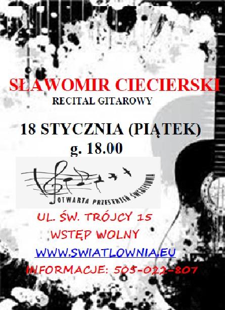 Plakat z napisem: Sławomir Ciecierski recital gitarowy, 18 stycznia 2013, g.18. Wstęp wolny. swiatlownia.eu, informacje; 505022807